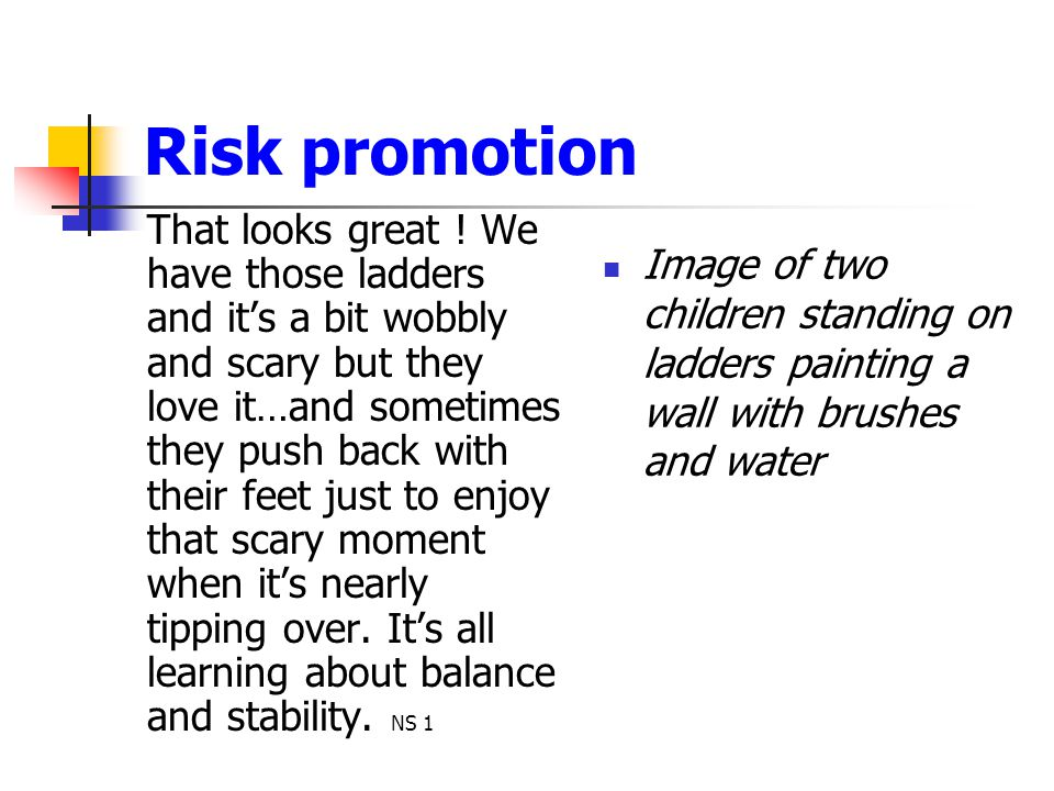 Risk promotion That looks great ! We have those ladders and it's a bit wobbly and scary but they love it…and sometimes they push back with their feet