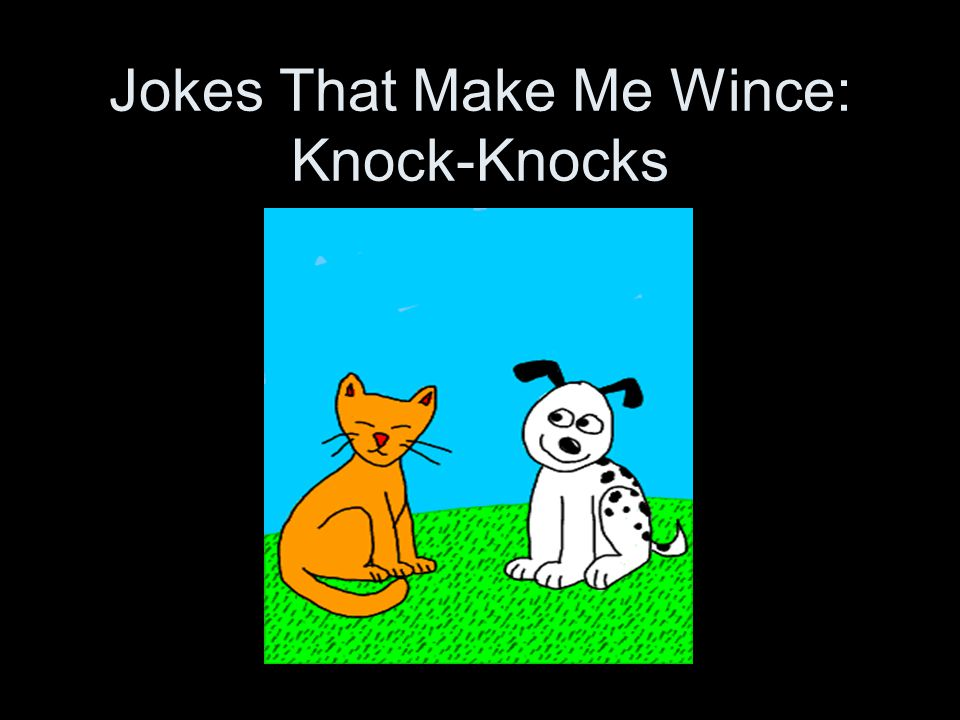 Jokes That Make Me Wince: Knock-Knocks