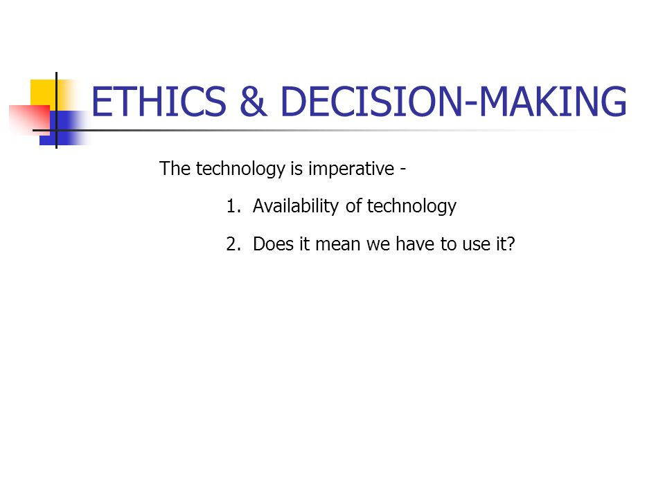 ETHICS & DECISION-MAKING The technology is imperative - 1.