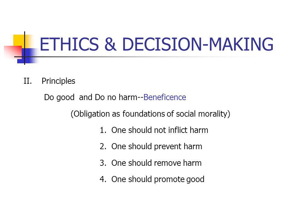 ETHICS & DECISION-MAKING Outcome Anecdotal experiences both positive and negative How many times have we been wrong?