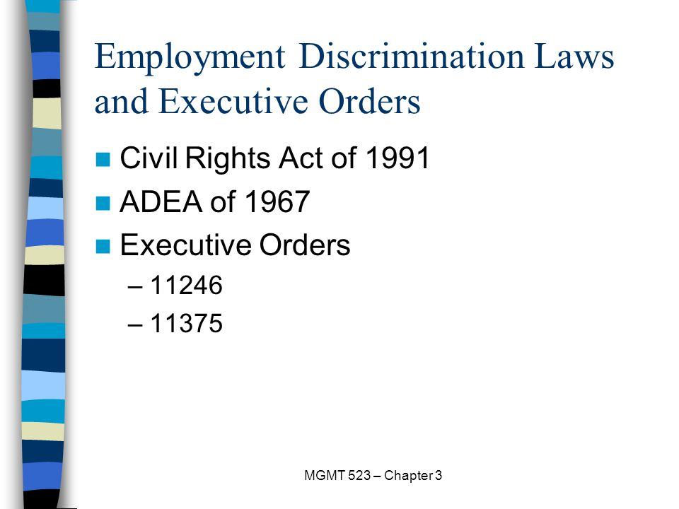 MGMT 523 – Chapter 3 Employment Discrimination Laws and Executive Orders Civil Rights Act of 1991 ADEA of 1967 Executive Orders –11246 –11375