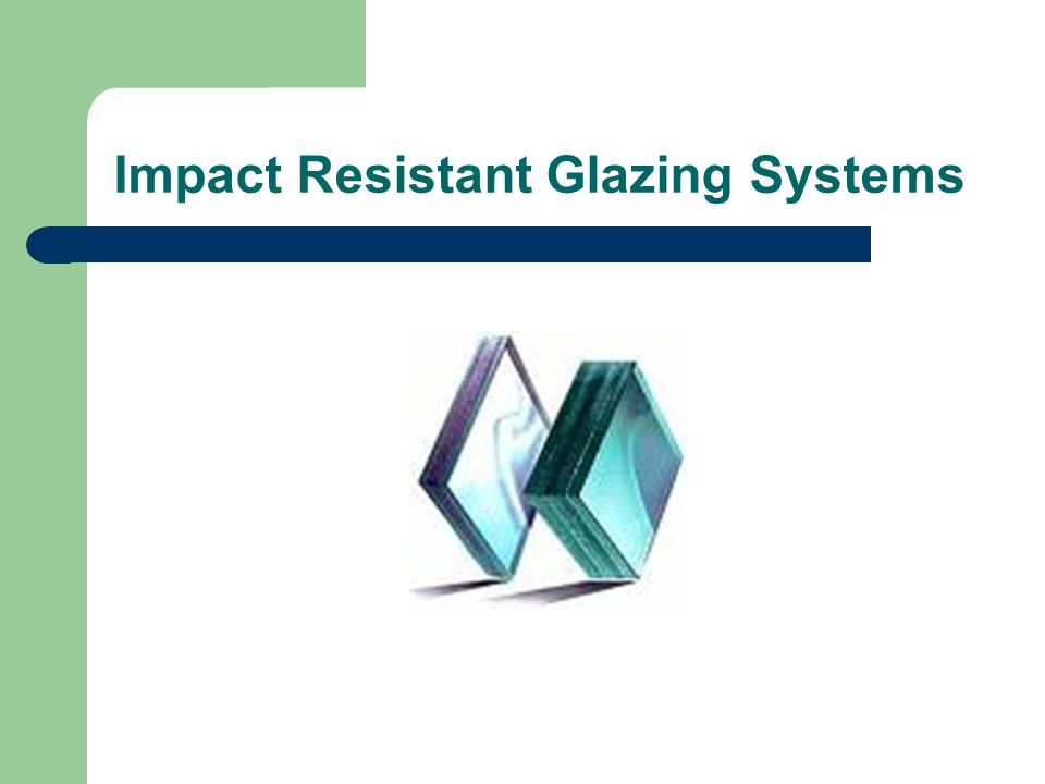 Impact Resistant Glazing Systems