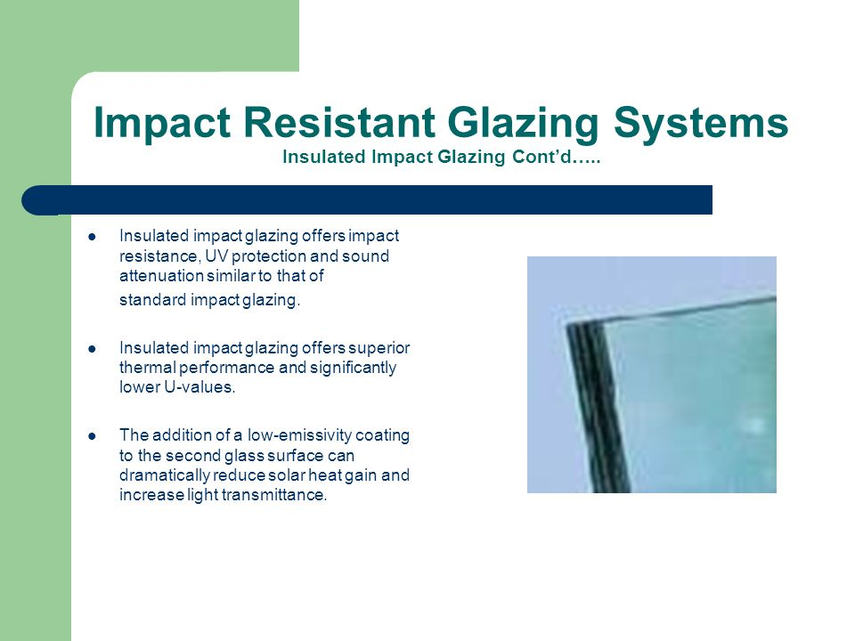 Impact Resistant Glazing Systems Insulated Impact Glazing Cont'd…..