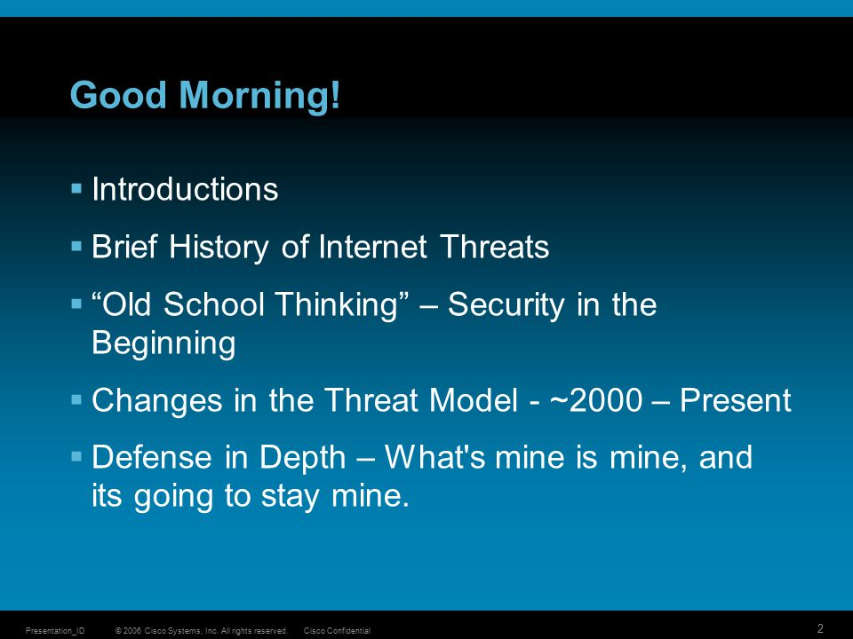 © 2006 Cisco Systems, Inc. All rights reserved.Cisco ConfidentialPresentation_ID 2 Good Morning.