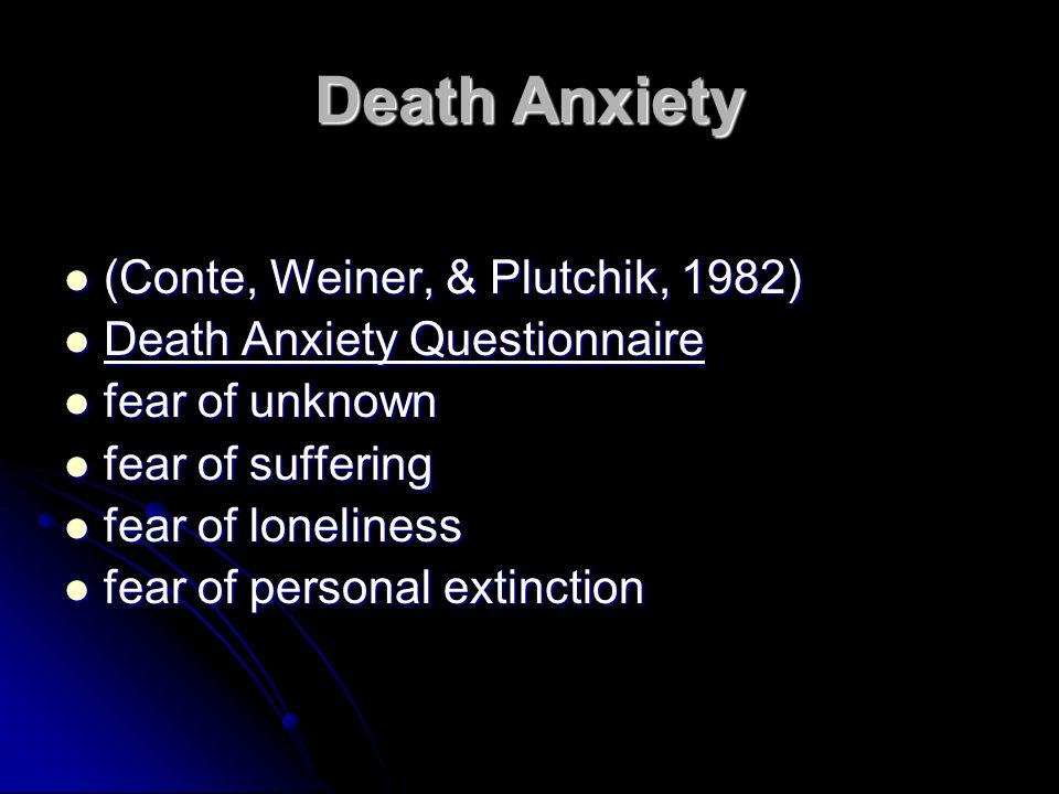 Death Anxiety (Conte, Weiner, & Plutchik, 1982) (Conte, Weiner, & Plutchik, 1982) Death Anxiety Questionnaire Death Anxiety Questionnaire fear of unkn