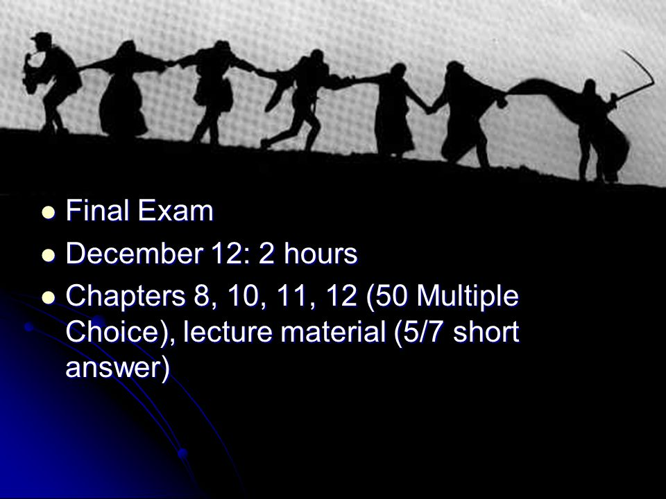 Final Exam Final Exam December 12: 2 hours December 12: 2 hours Chapters 8, 10, 11, 12 (50 Multiple Choice), lecture material (5/7 short answer) Chapters 8, 10, 11, 12 (50 Multiple Choice), lecture material (5/7 short answer)