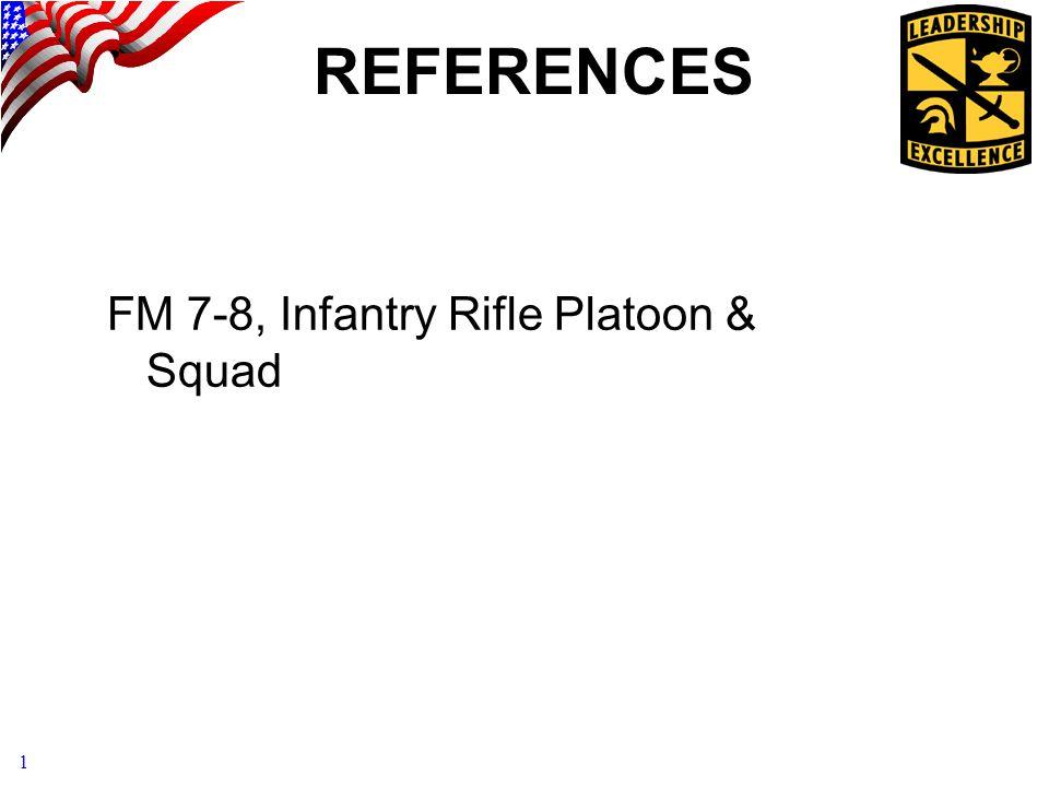 1 REFERENCES FM 7-8, Infantry Rifle Platoon & Squad