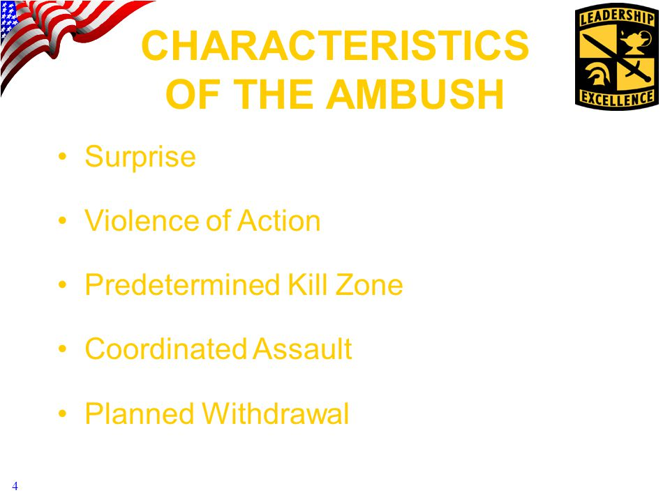 4 CHARACTERISTICS OF THE AMBUSH Surprise Violence of Action Predetermined Kill Zone Coordinated Assault Planned Withdrawal