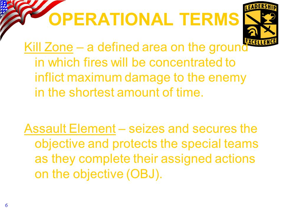6 OPERATIONAL TERMS Kill Zone – a defined area on the ground in which fires will be concentrated to inflict maximum damage to the enemy in the shortest amount of time.