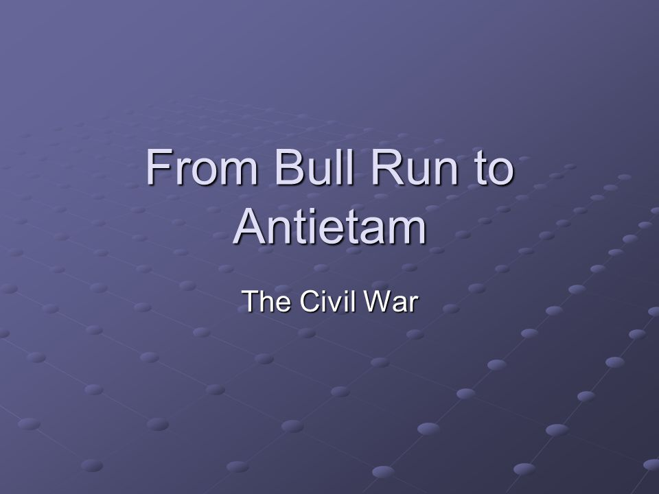 From Bull Run to Antietam The Civil War