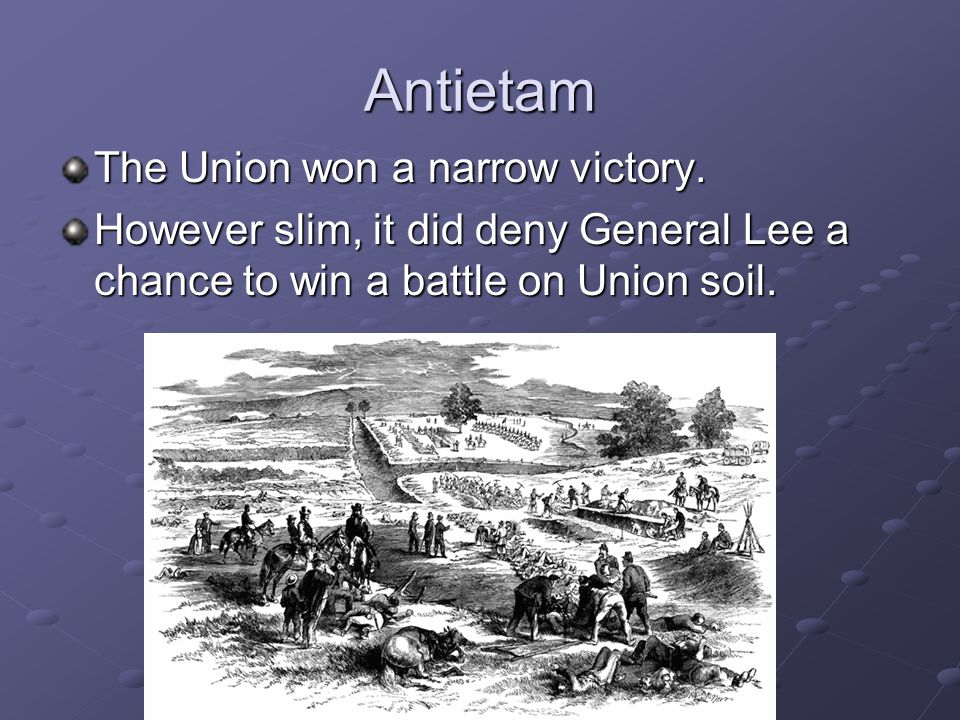Antietam The Union won a narrow victory.
