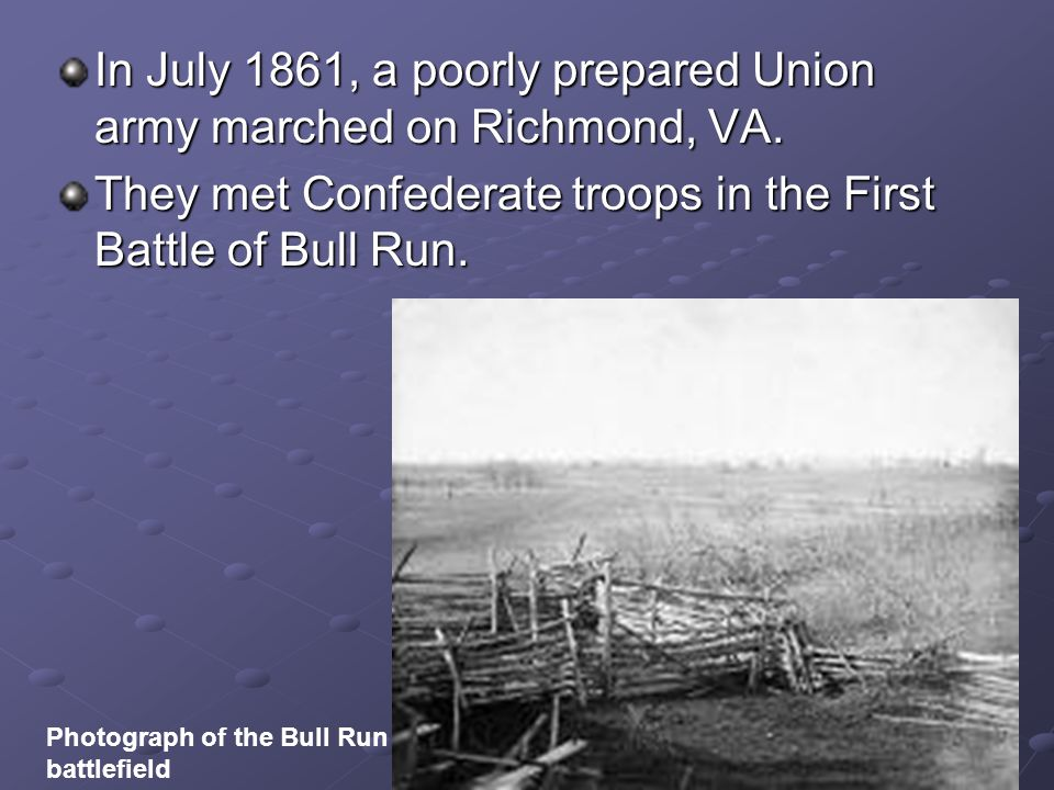 In July 1861, a poorly prepared Union army marched on Richmond, VA.