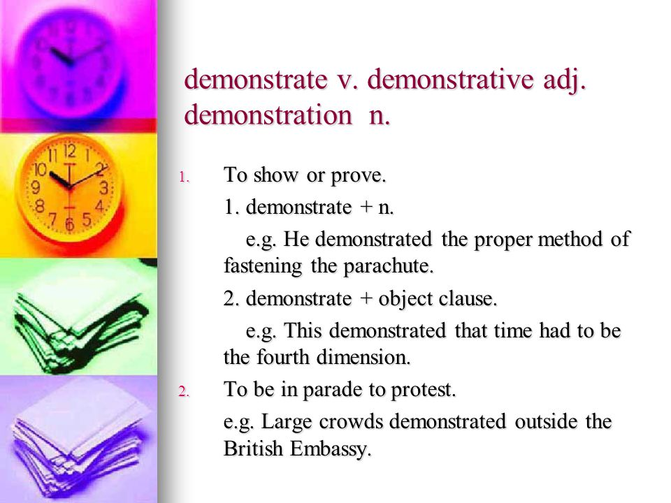 demonstrate v. demonstrative adj. demonstration n.