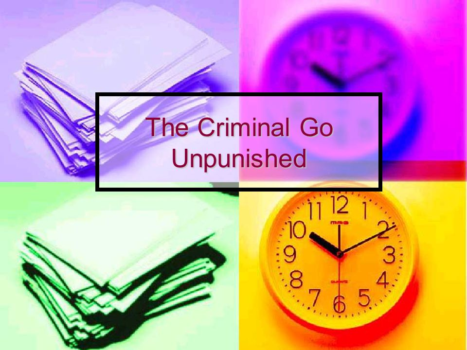 The Criminal Go Unpunished