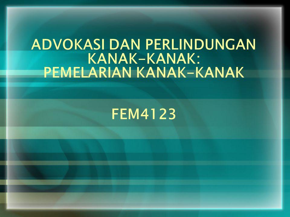 ADVOKASI DAN PERLINDUNGAN KANAK-KANAK: PEMELARIAN KANAK-KANAK FEM4123