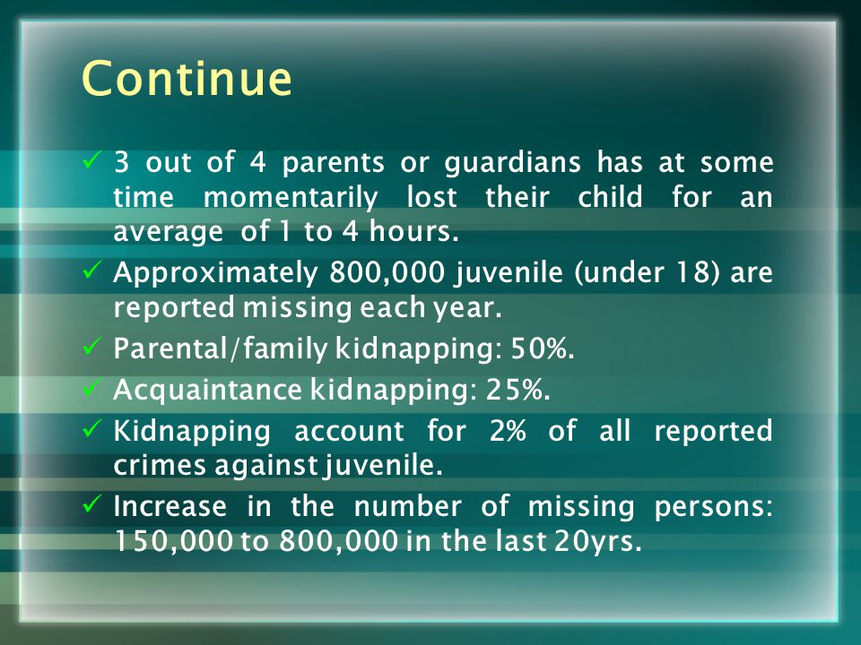 Continue 3 out of 4 parents or guardians has at some time momentarily lost their child for an average of 1 to 4 hours.