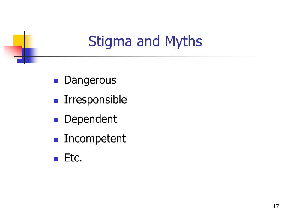 17 Stigma and Myths Dangerous Irresponsible Dependent Incompetent Etc.