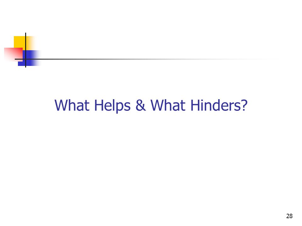 28 What Helps & What Hinders
