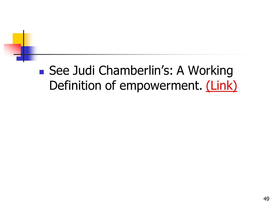 49 See Judi Chamberlin's: A Working Definition of empowerment. (Link)(Link)