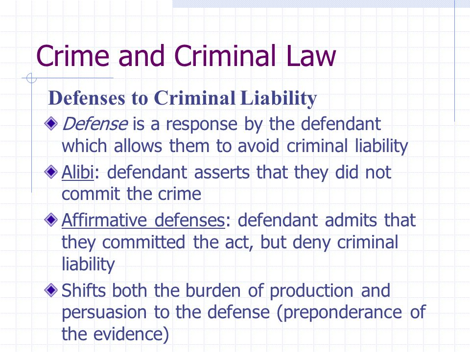 Crime and Criminal Law Defense is a response by the defendant which allows them to avoid criminal liability Alibi: defendant asserts that they did not