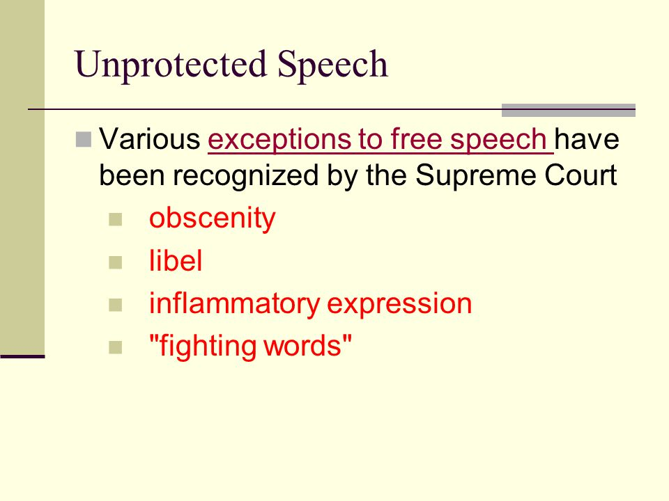 Unprotected Speech Various exceptions to free speech have been recognized by the Supreme Courtexceptions to free speech obscenity libel inflammatory expression fighting words