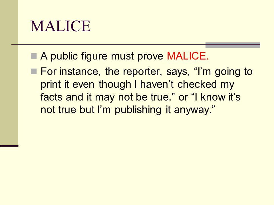 MALICE A public figure must prove MALICE.