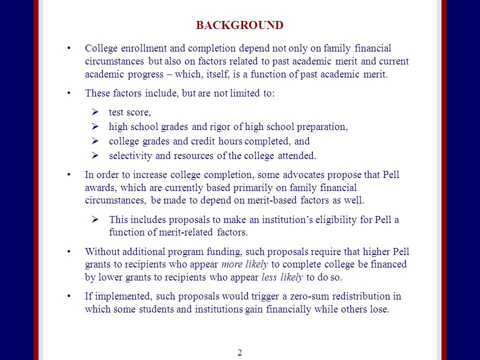 BACKGROUND College enrollment and completion depend not only on family financial circumstances but also on factors related to past academic merit and current academic progress – which, itself, is a function of past academic merit.