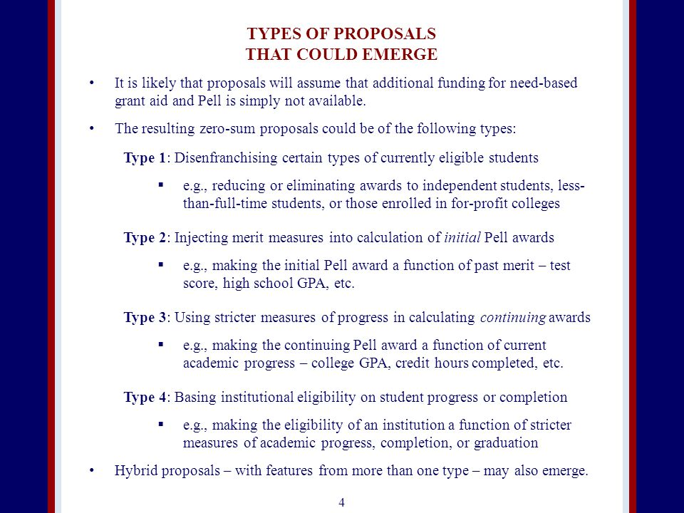 4 TYPES OF PROPOSALS THAT COULD EMERGE It is likely that proposals will assume that additional funding for need-based grant aid and Pell is simply not available.