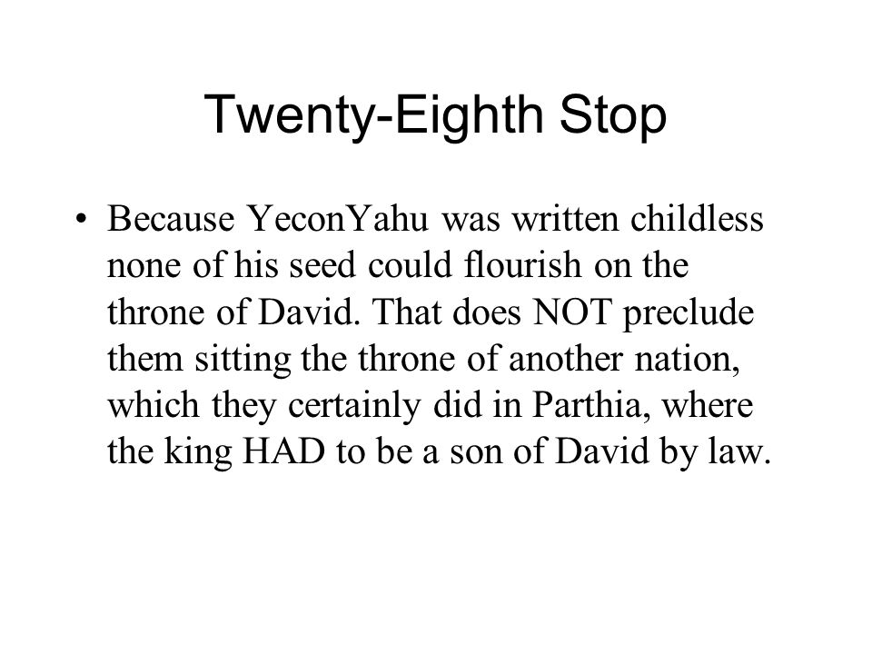 Twenty-Eighth Stop Because YeconYahu was written childless none of his seed could flourish on the throne of David.