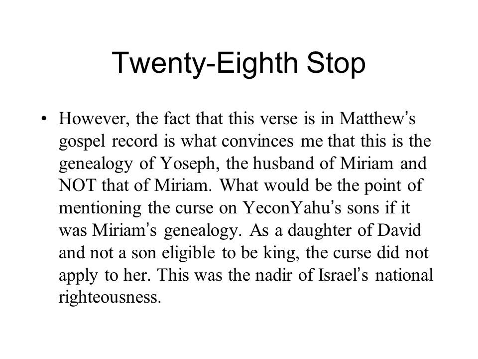 Twenty-Eighth Stop However, the fact that this verse is in Matthew ' s gospel record is what convinces me that this is the genealogy of Yoseph, the hu