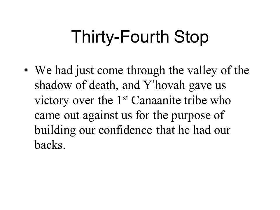 Thirty-Fourth Stop We had just come through the valley of the shadow of death, and Y ' hovah gave us victory over the 1 st Canaanite tribe who came ou