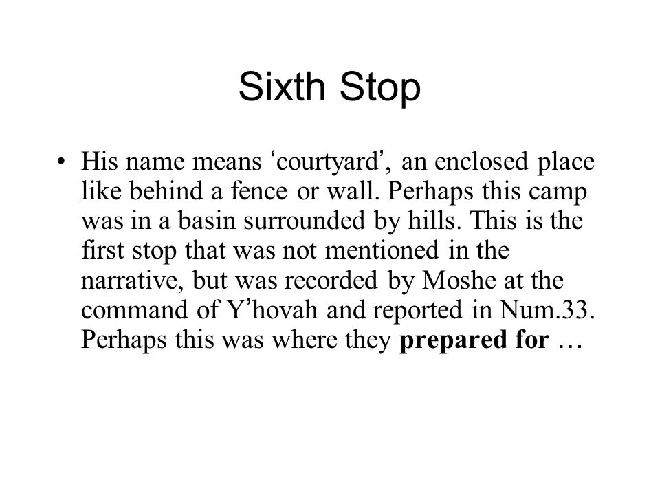 Sixth Stop His name means ' courtyard ', an enclosed place like behind a fence or wall.
