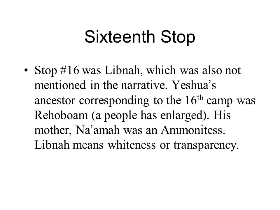 Sixteenth Stop Stop #16 was Libnah, which was also not mentioned in the narrative.