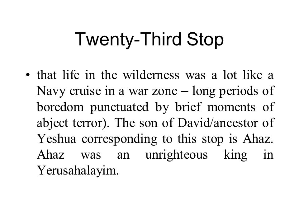 Twenty-Third Stop that life in the wilderness was a lot like a Navy cruise in a war zone – long periods of boredom punctuated by brief moments of abje