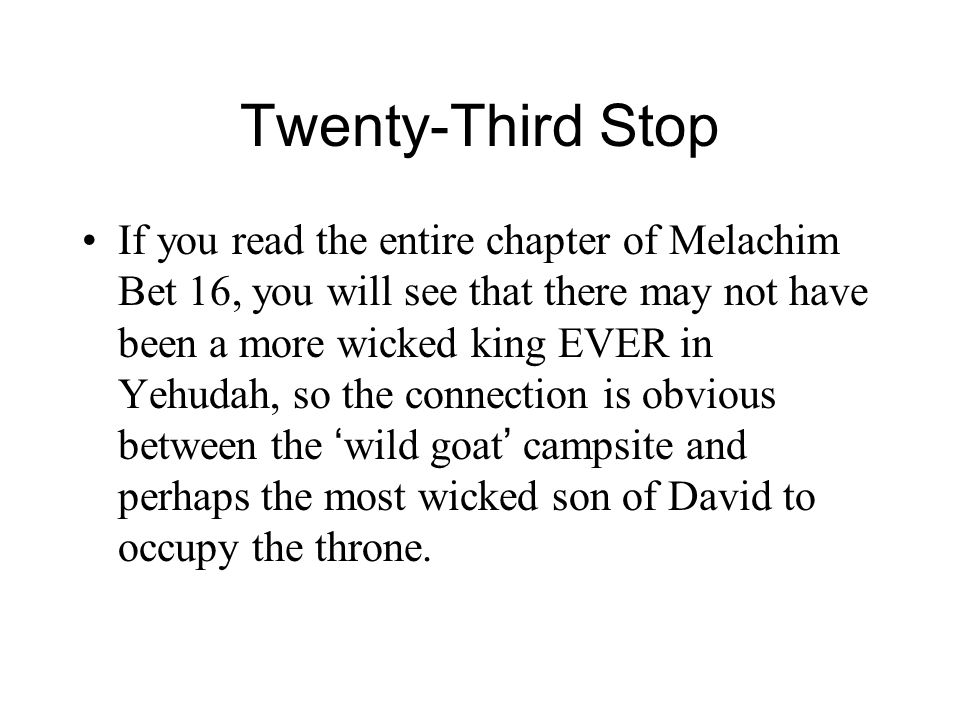 Twenty-Third Stop If you read the entire chapter of Melachim Bet 16, you will see that there may not have been a more wicked king EVER in Yehudah, so