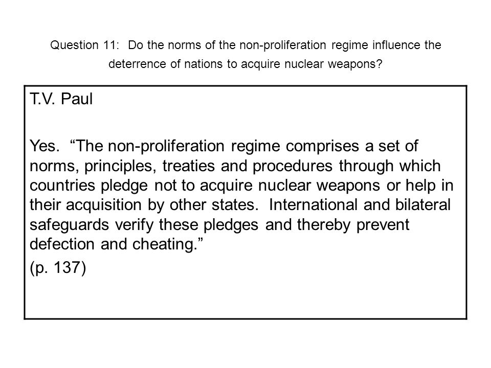Question 11: Do the norms of the non-proliferation regime influence the deterrence of nations to acquire nuclear weapons.
