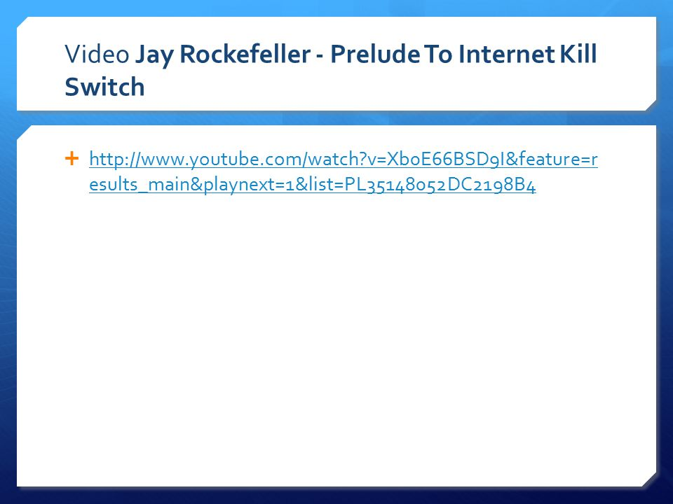Video Jay Rockefeller - Prelude To Internet Kill Switch  http://www.youtube.com/watch?v=Xb0E66BSD9I&feature=r esults_main&playnext=1&list=PL35148052D