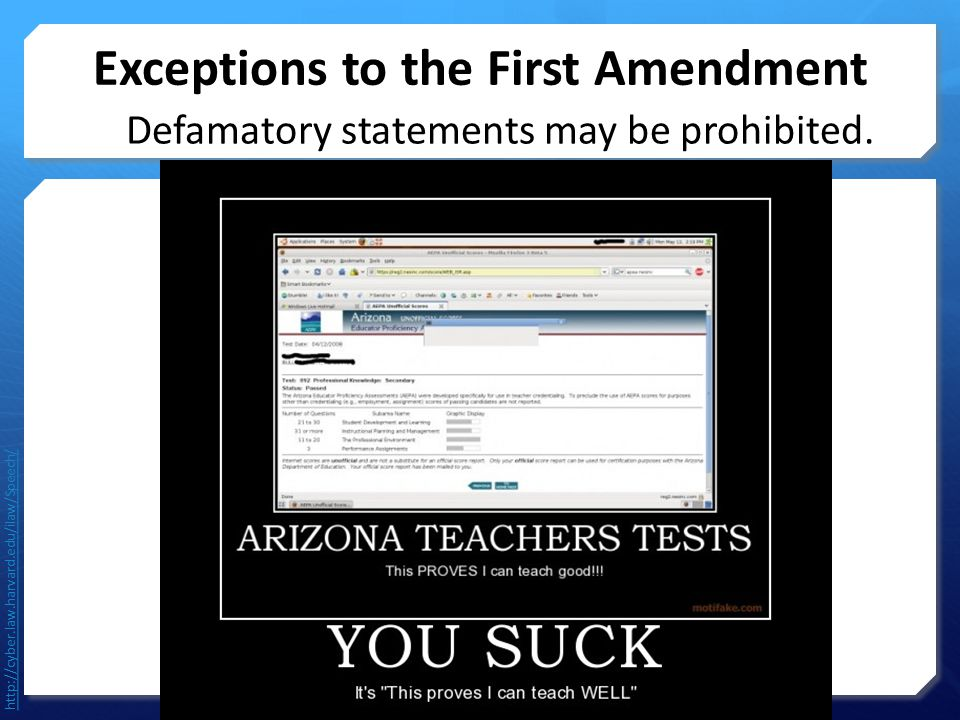 Exceptions to the First Amendment Defamatory statements may be prohibited. http://cyber.law.harvard.edu/ilaw/Speech/
