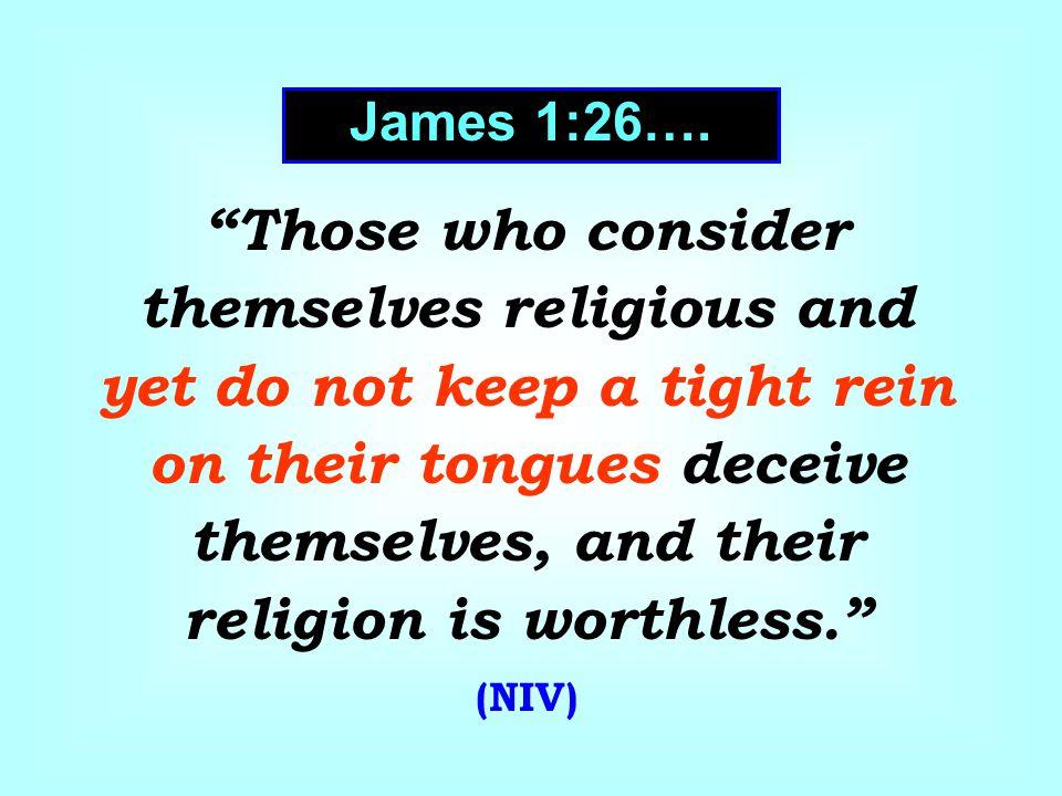 James 1:26….