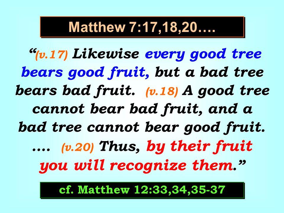 Matthew 7:17,18,20….
