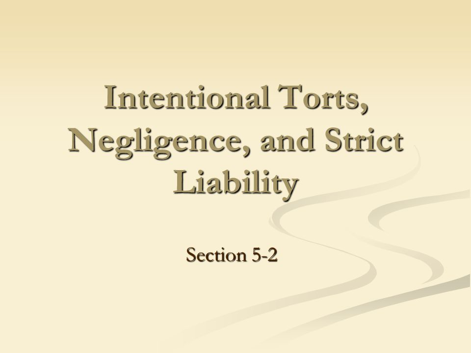 Intentional Torts, Negligence, and Strict Liability Section 5-2
