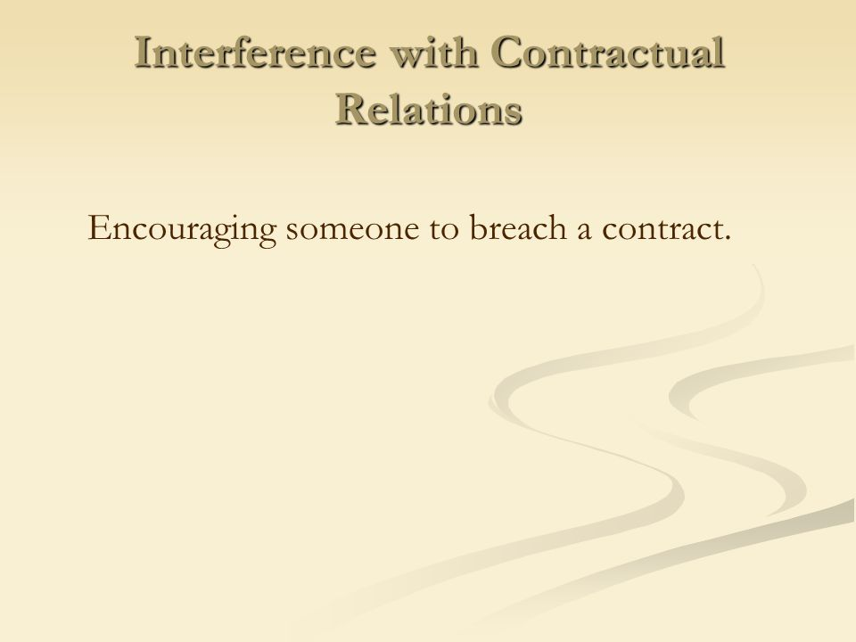 Interference with Contractual Relations Encouraging someone to breach a contract.