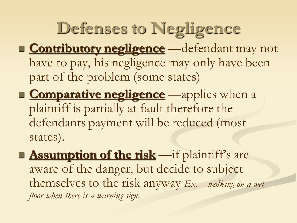 Defenses to Negligence Contributory negligence Contributory negligence —defendant may not have to pay, his negligence may only have been part of the p