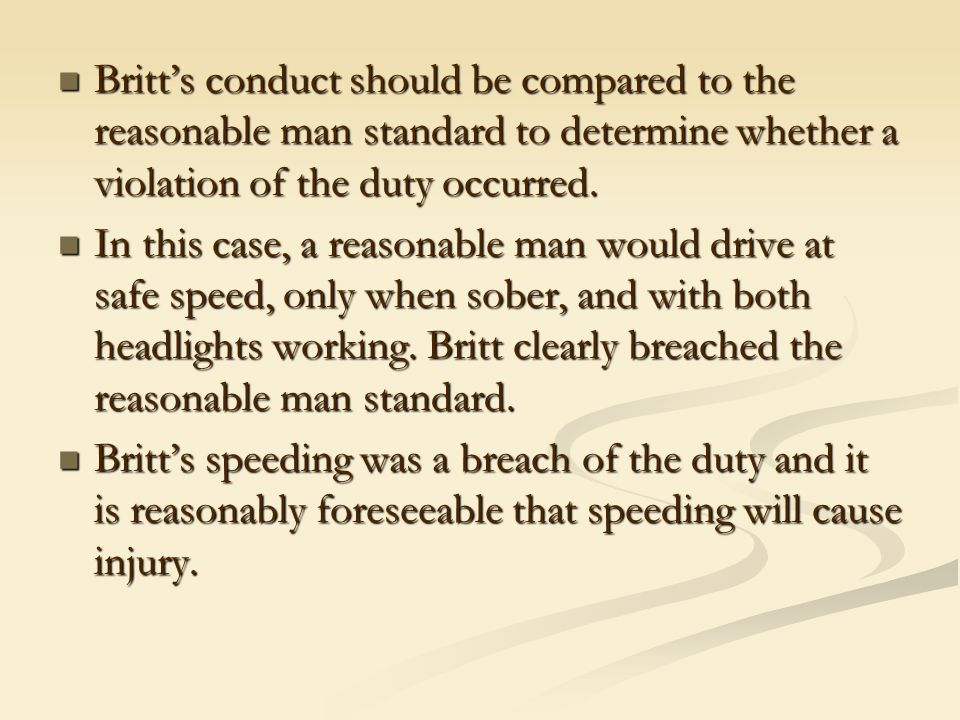 Britt's conduct should be compared to the reasonable man standard to determine whether a violation of the duty occurred. Britt's conduct should be com