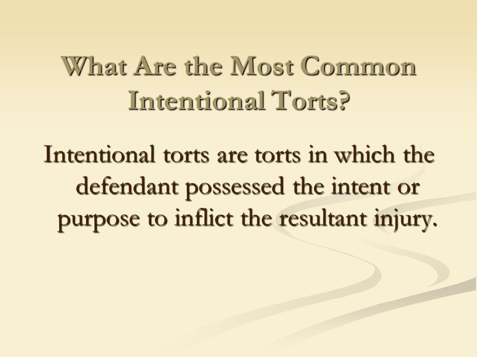 What Are the Most Common Intentional Torts? Intentional torts are torts in which the defendant possessed the intent or purpose to inflict the resultan