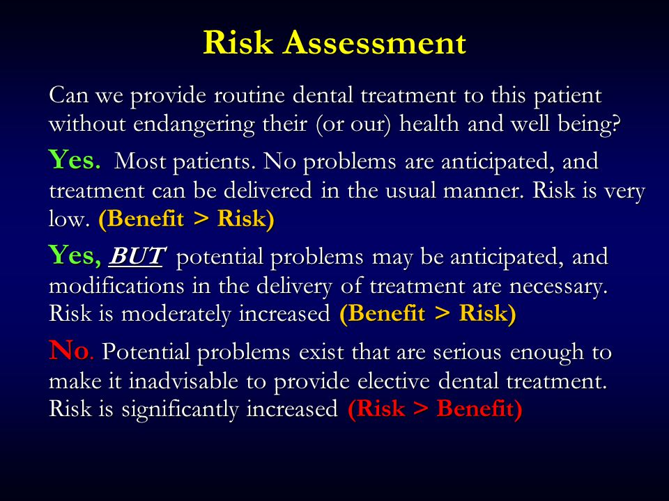 Risk Assessment Can we provide routine dental treatment to this patient without endangering their (or our) health and well being.