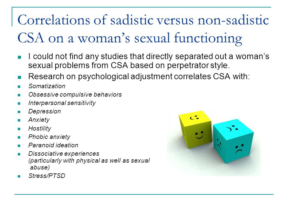 Correlations of sadistic versus non-sadistic CSA on a woman's sexual functioning I could not find any studies that directly separated out a woman's sexual problems from CSA based on perpetrator style.