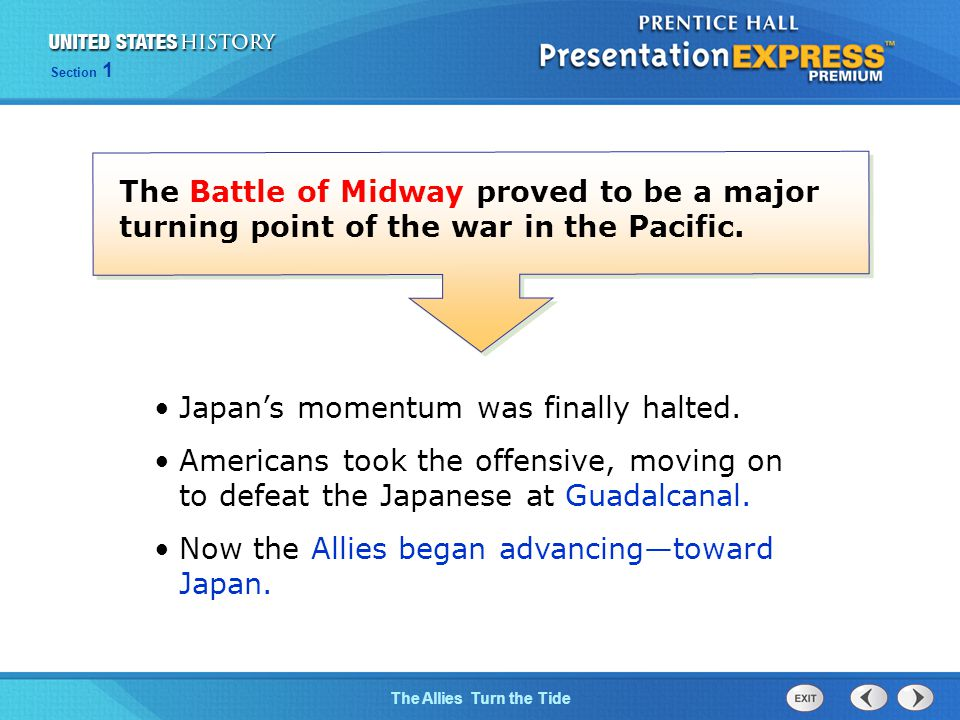 The Cold War BeginsThe Allies Turn the Tide Section 1 The Battle of Midway proved to be a major turning point of the war in the Pacific.