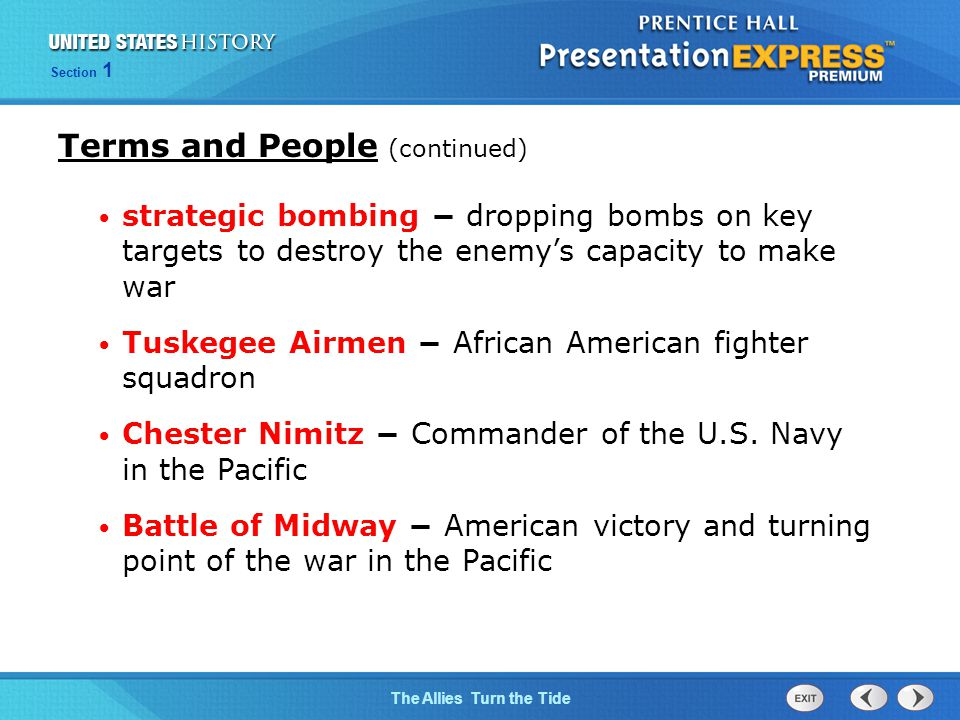 The Cold War BeginsThe Allies Turn the Tide Section 1 strategic bombing − dropping bombs on key targets to destroy the enemy's capacity to make war Tuskegee Airmen − African American fighter squadron Chester Nimitz − Commander of the U.S.