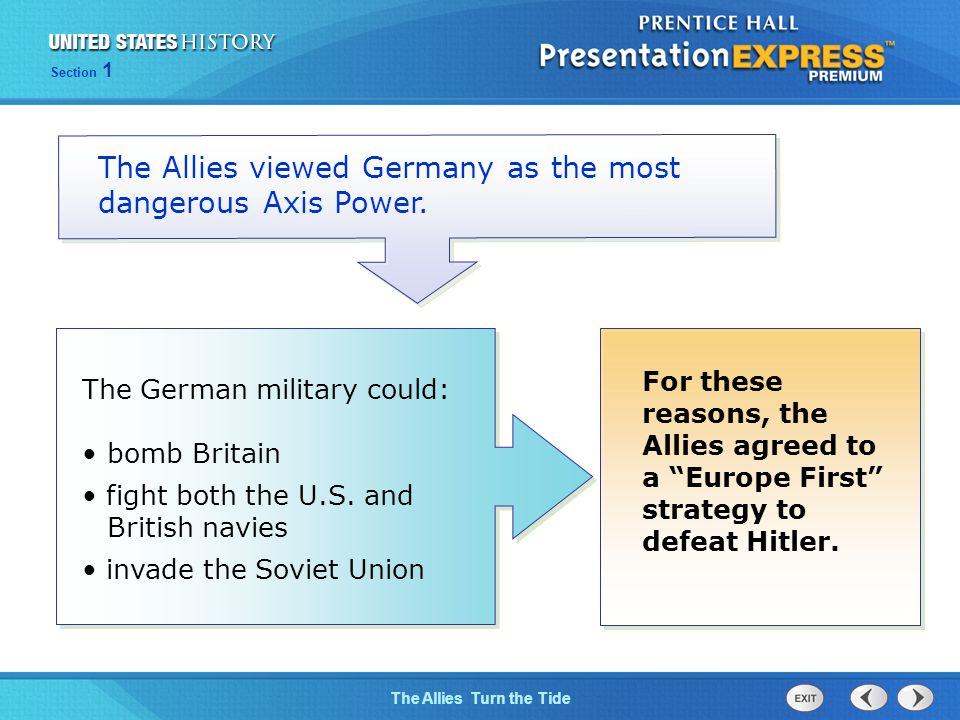The Cold War BeginsThe Allies Turn the Tide Section 1 The Allies viewed Germany as the most dangerous Axis Power.